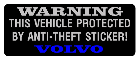 Volvo Warning -                   Protected by Anti-Theft Sticker.