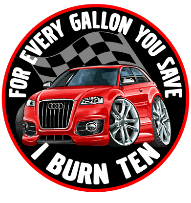 For Every Gallon You Save, I Burn Ten.                           Audi.