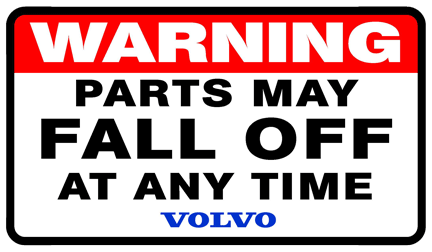 Warnnig                     Volvo Parts May Fall Off sticker.