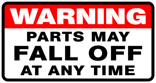 Warning: Parts May Fall Off sticker.